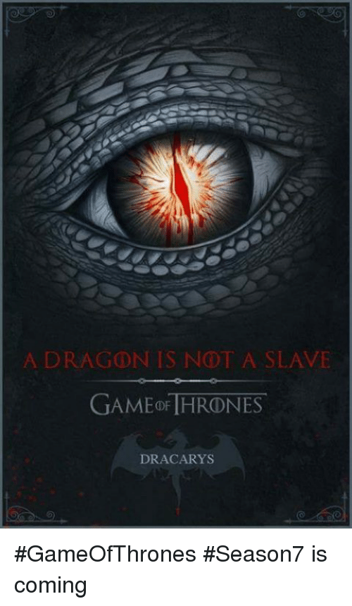 Dracarys: A DRAGON IS NOT A SLAVE  GAMED THRONES  DRACARYS #GameOfThrones #Season7 is coming