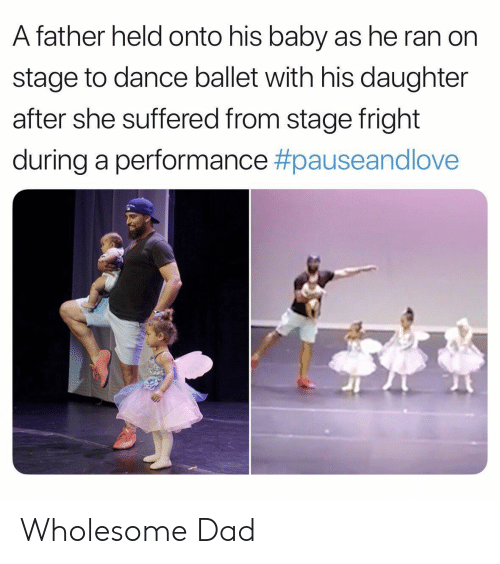 Dad, Love, and Ballet: A father held onto his baby as he ran on  stage to dance ballet with his daughter  after she suffered from stage fright  during a performance #pauseand love Wholesome Dad