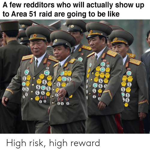 Area 51 Raid: A few redditors who will actually show up  to Area 51 raid are going to be like  SS  SOS  SS High risk, high reward
