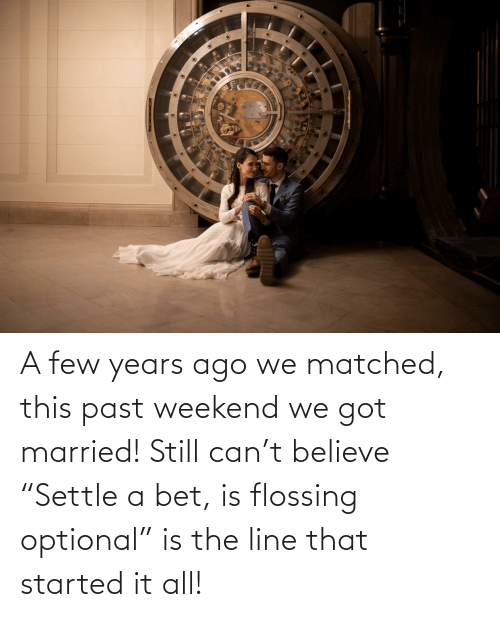"""married: A few years ago we matched, this past weekend we got married! Still can't believe """"Settle a bet, is flossing optional"""" is the line that started it all!"""