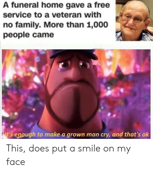 put a smile on: A funeral home gave a free  service to a veteran with  no family. More than 1,000  people came This, does put a smile on my face