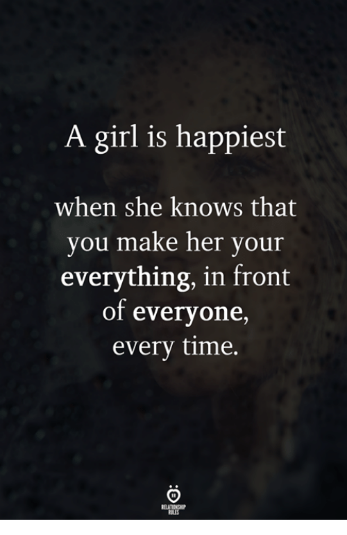 She Knows, Girl, and Time: A girl is happiest  when she knows that  vou make her vour  everything, in front  of everyone,  every time.