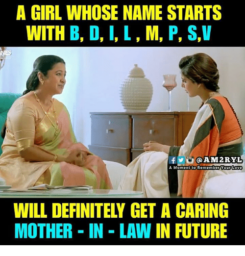Definitely, Future, and Love: A GIRL WHOSE NAME STARTS  WITH B, D,I,L, M, P, S,V  f@AM2RYL  Love  A Momentito RememberYour  WILL DEFINITELY GET A CARING  MOTHER - IN - LAW IN FUTURE