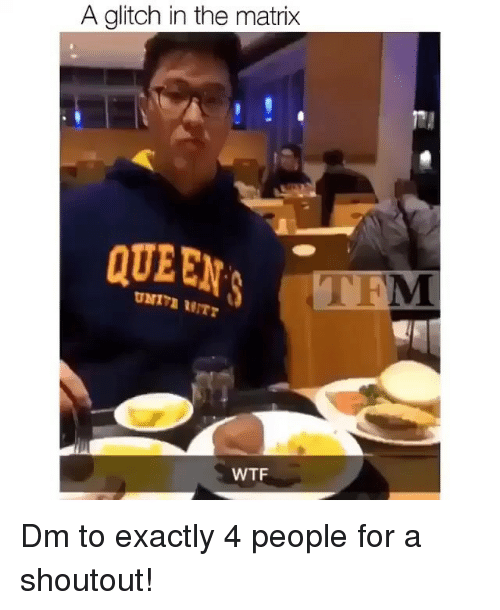 Glitch In The Matrix: A glitch in the matrix  TFM  WTF Dm to exactly 4 people for a shoutout!