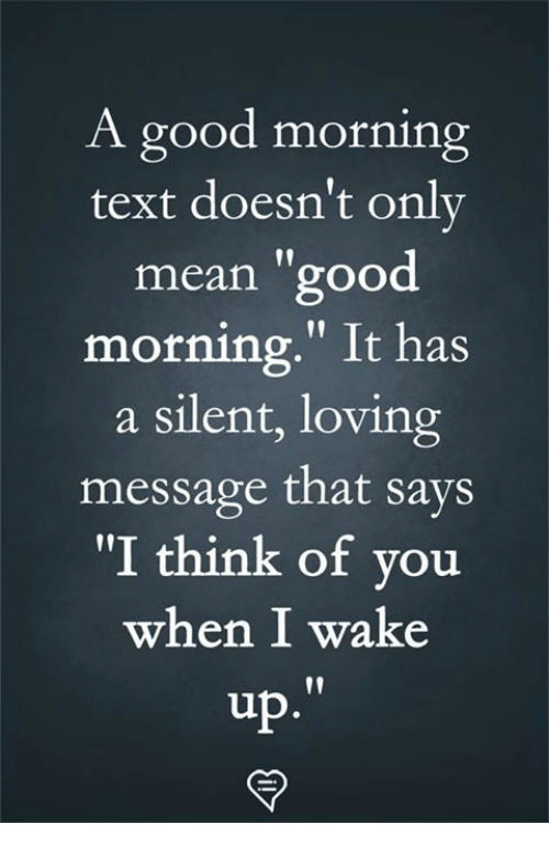 """Memes, Good Morning, and Good: A good morning  text doesn't onlv  mean """"good  morning."""" It has  a silent, loving  message that says  """"I think of you  when I wake"""
