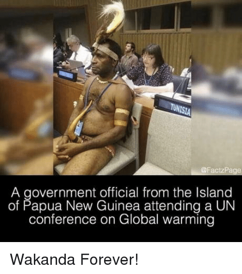 Global Warming, Forever, and Government: A government official from the Island  of Papua New Guinea attending a UN  conference on Global warming Wakanda Forever!