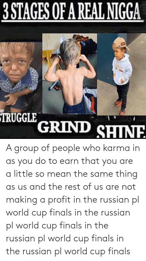 World Cup: A group of people who karma in as you do to earn that you are a little so mean the same thing as us and the rest of us are not making a profit in the russian pl world cup finals in the russian pl world cup finals in the russian pl world cup finals in the russian pl world cup finals