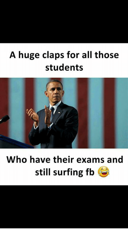 surfing: A huge claps for all those  students  Who have their exams and  still surfing fb