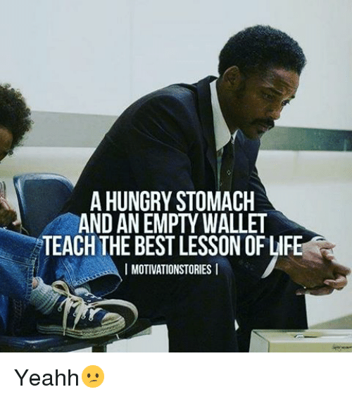 yeahh: A HUNGRY STOMACH  AND AN EMPTY WALLET  TEACH THE BESTLESSON OF LIFE  I MOTIVATIONSTORIES I Yeahh😕