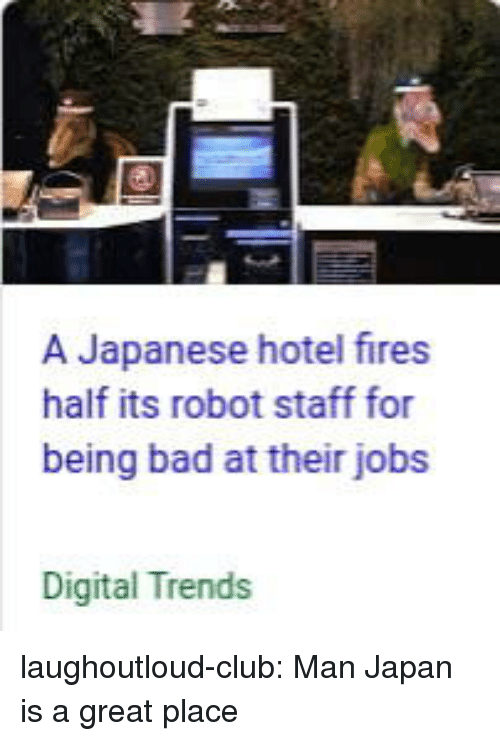 Bad, Club, and Tumblr: A Japanese hotel fires  half its robot staff for  being bad at their jobs  Digital Trends laughoutloud-club:  Man Japan is a great place