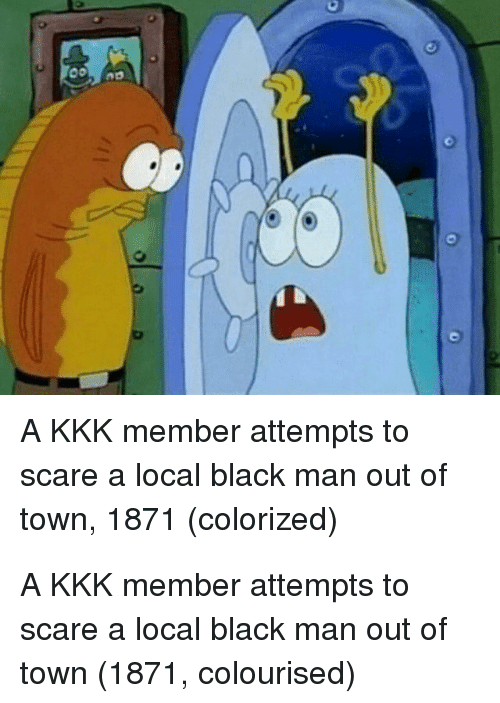 Kkk, Scare, and Black: A KKK member attempts to  scare a local black man out of  town, 1871 (colorized) A KKK member attempts to scare a local black man out of town (1871, colourised)
