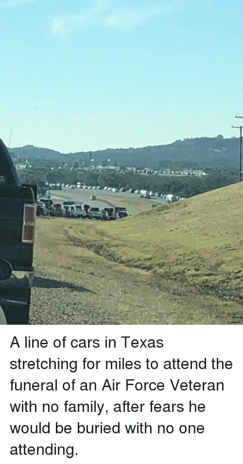 Attending: A line of cars in Texas stretching for miles to attend the funeral of an Air Force Veteran with no family, after fears he would be buried with no one attending.