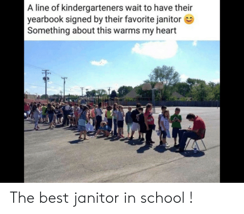 Signed: A line of kindergarteners wait to have their  yearbook signed by their favorite janitor  Something about this warms my heart The best janitor in school !