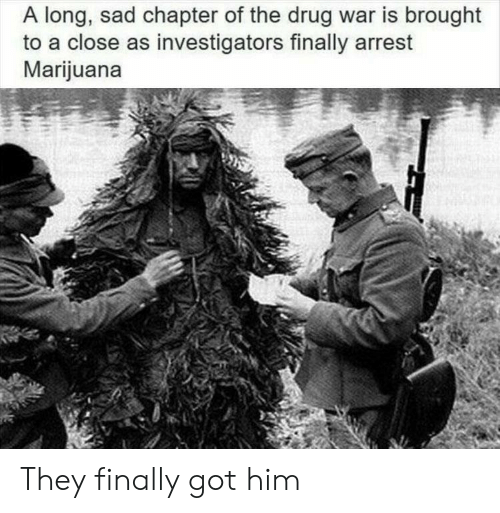arrest: A long, sad chapter of the drug war is brought  to a close as investigators finally arrest  Marijuana They finally got him