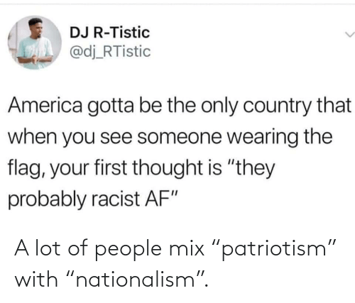 "Lot: A lot of people mix ""patriotism"" with ""nationalism""."