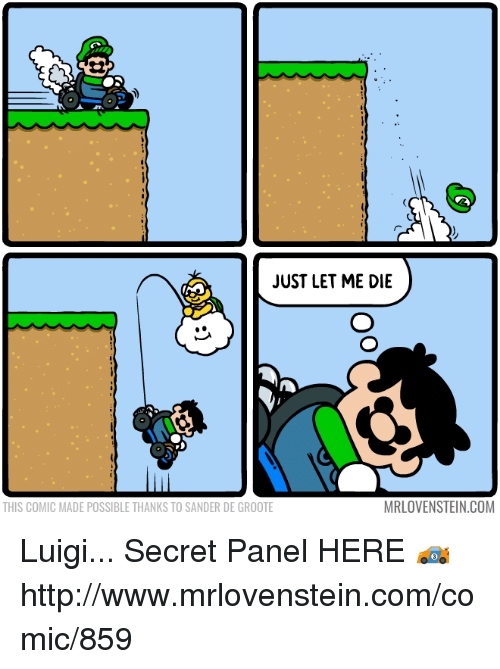 Memes, 🤖, and Secret: A m  JUST LET ME DIE  MRLOVENSTEIN.COM  THIS COMIC MADE POSSIBLE THANKS TO SANDER DE GROOTE Luigi...  Secret Panel HERE  🏎 http://www.mrlovenstein.com/comic/859