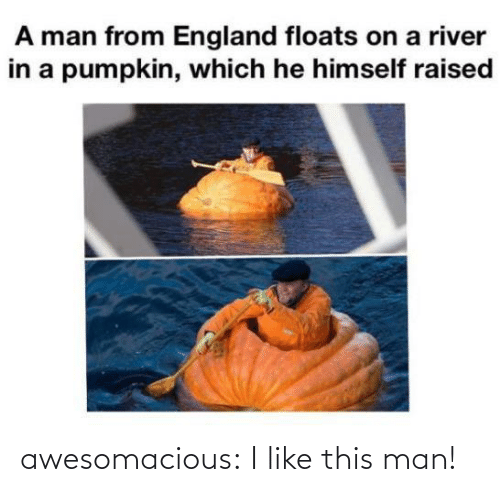 Raised: A man from England floats on a river  in a pumpkin, which he himself raised awesomacious:  I like this man!