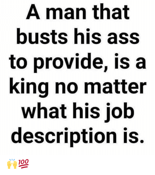 Ass, Hood, and Job: A man that  busts his ass  to provide, is a  king no matter  what his job  description is. 🙌💯