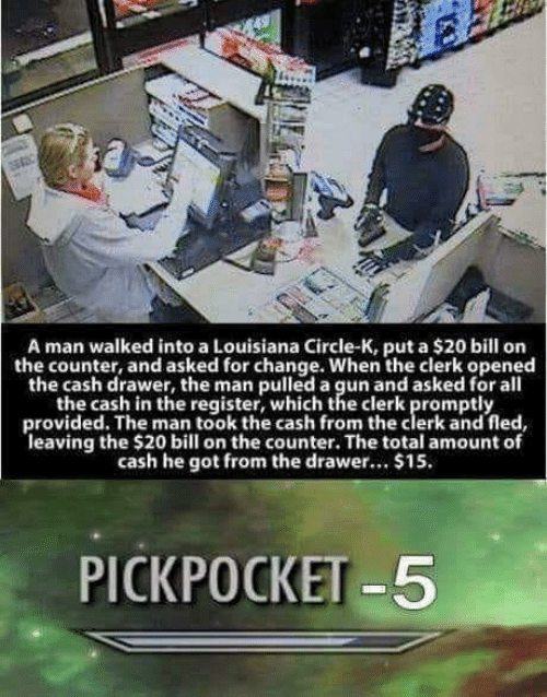 promptly: A man walked into a Louisiana Circle-K, put a $20 bill on  the counter, and asked for change. When the clerk opened  the cash drawer, the man pulled a gun and asked for all  the cash in the register, which the clerk promptly  provided. The man took the cash from the clerk and fled,  leaving the $20 bill on the counter. The total amount of  cash he got from the drawer... $15  PICKPOCKET-5