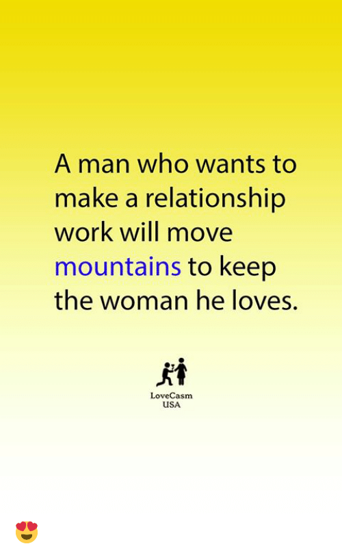 Memes, Work, and 🤖: A man who wants to  make a relationship  work will move  mountains to keep  the woman he loves.  犬香  LoveCasm  USA 😍