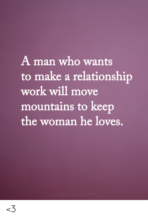 Memes, Work, and 🤖: A man who wants  to make a relationship  work will move  mountains to keep  the woman he loves. <3