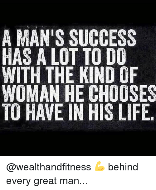 Gym, Life, and Success: A MAN'S SUCCESS  HAS A LOT TO DO  WITH THE KIND OF  WOMAN HE CHOOSES  TO HAVE IN HIS LIFE @wealthandfitness 💪 behind every great man...