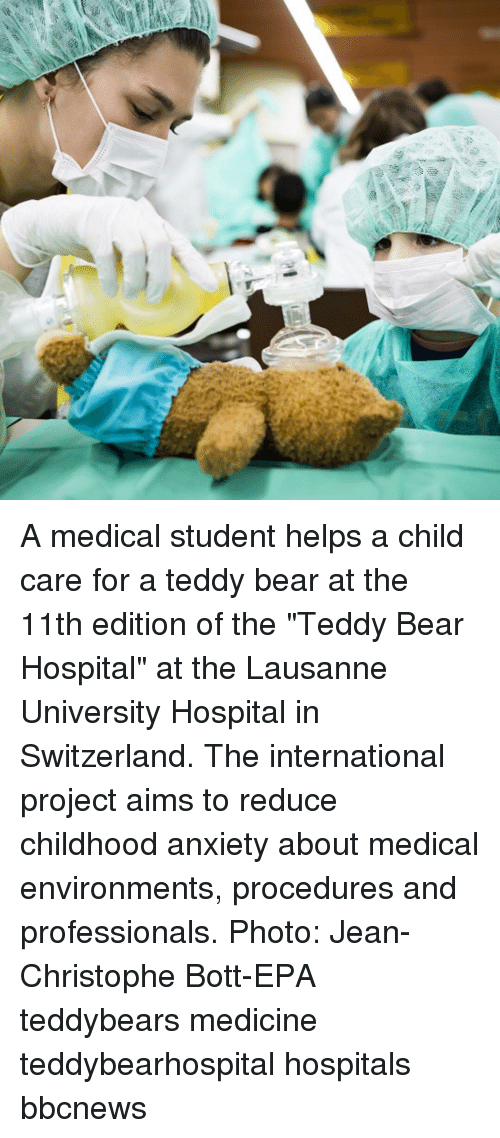 """epa: A medical student helps a child care for a teddy bear at the 11th edition of the """"Teddy Bear Hospital"""" at the Lausanne University Hospital in Switzerland. The international project aims to reduce childhood anxiety about medical environments, procedures and professionals. Photo: Jean-Christophe Bott-EPA teddybears medicine teddybearhospital hospitals bbcnews"""
