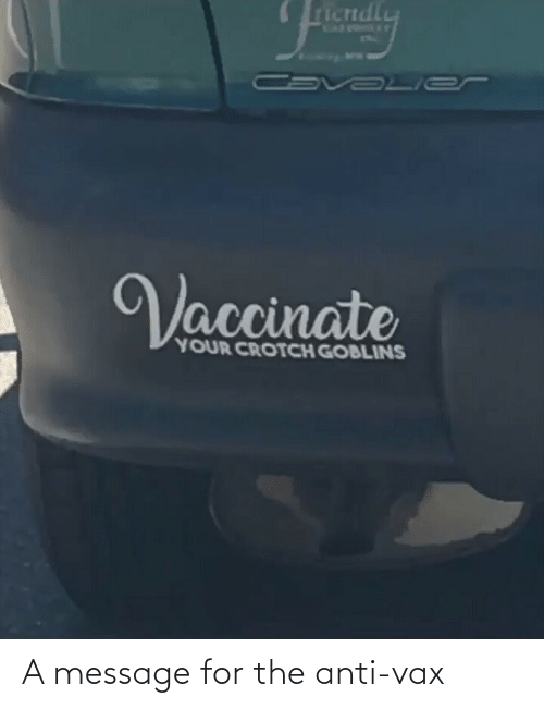 Anti: A message for the anti-vax