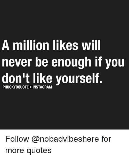 A Million Likes Will Never Be Enough If You Dont Like Yourself