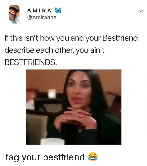 Relatable, How, and You: A MIRA W  @Amiraane  If this isn't how you and your Bestfriend  describe each other, you ain't  BESTFRIENDS tag your bestfriend 😂