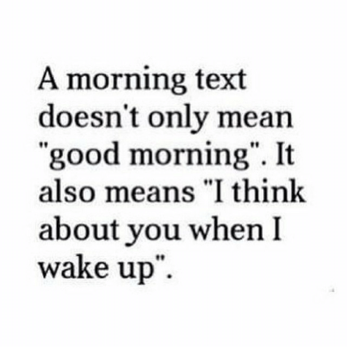 """When I Wake Up: A morning text  doesn't only mean  """"good morning"""". It  also means """"I think  about you when I  wake up"""