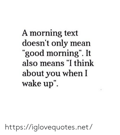"""When I Wake Up: A morning text  doesn't only mean  """"good morning"""". It  also means """"I think  about you when I  wake up"""" https://iglovequotes.net/"""