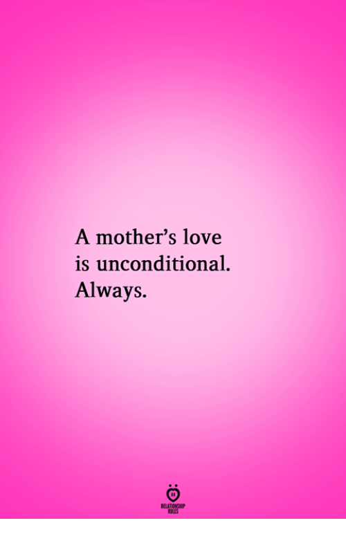 Love, Mothers, and Pes: A mother's love  is unconditional.  Always.  RELATIONGH  PES