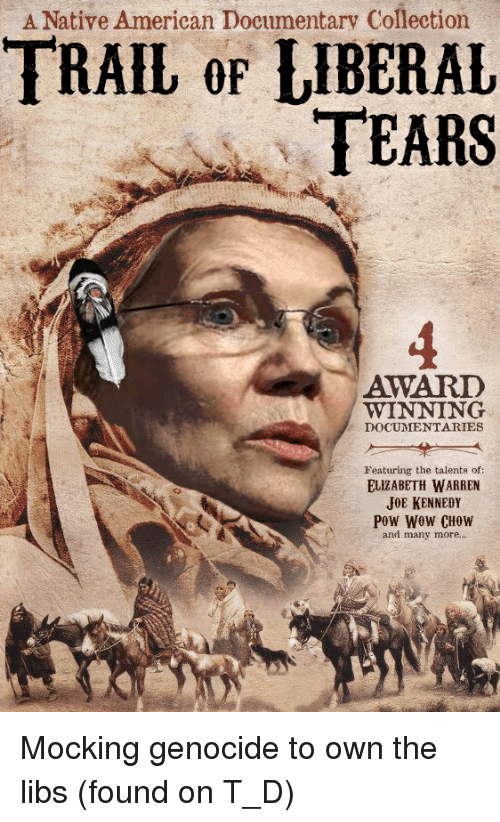 Elizabeth Warren, Native American, and Wow: A Native American Documentary Collection  TRAIL or LIBERAL  RS  TEA  AWARD  WINNING  DOCUMENTARIES  Featuring the talents of  ELIZABETH WARREN  JOE KENNEDY  Pow Wow CHOW  and many more..