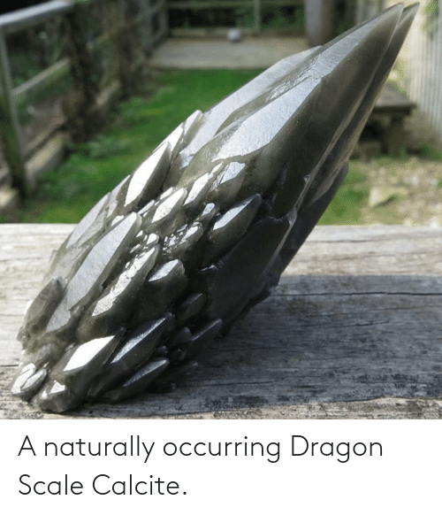 naturally: A naturally occurring Dragon Scale Calcite.
