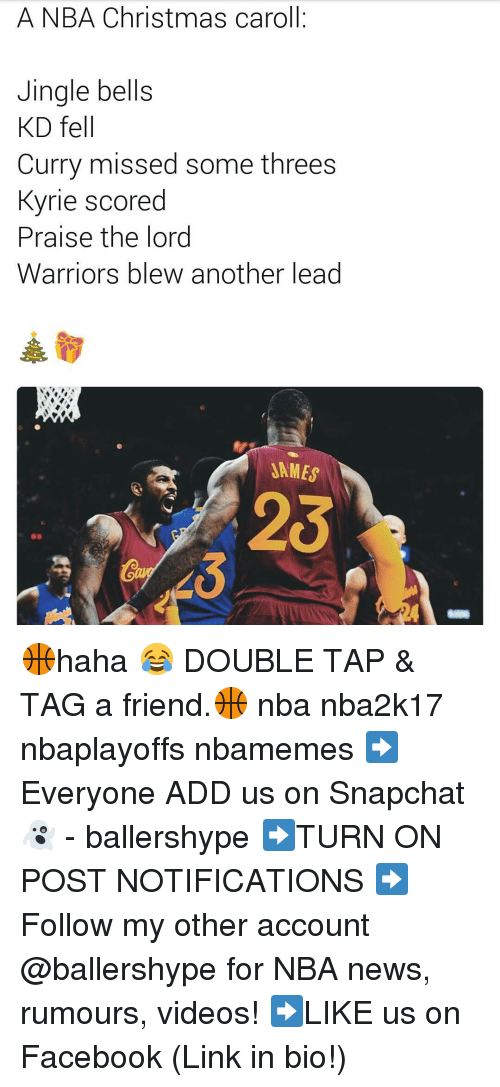 Jingle Bells: A NBA Christmas caroll  Jingle bells  KD fell  Curry missed some threes  Kyrie scored  Praise the lord  Warriors blew another lead  SAMES 🏀haha 😂 DOUBLE TAP & TAG a friend.🏀 nba nba2k17 nbaplayoffs nbamemes ➡Everyone ADD us on Snapchat 👻 - ballershype ➡TURN ON POST NOTIFICATIONS ➡Follow my other account @ballershype for NBA news, rumours, videos! ➡LIKE us on Facebook (Link in bio!)