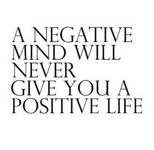Positive Life: A NEGATIVE  MIND WILL  NEVER  GIVE YOU A  POSITIVE LIFE