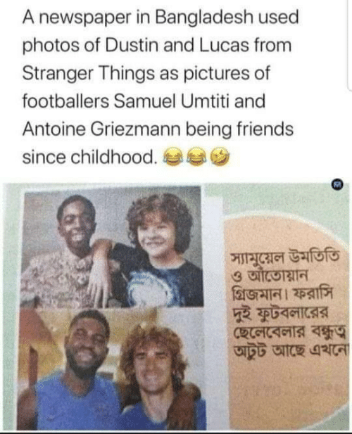 stranger: A newspaper in Bangladesh used  photos of Dustin and Lucas from  Stranger Things as pictures of  footballers Samuel Umtiti and  Antoine Griezmann being friends  since childhood.  স্যামুয়েল উমতিতি