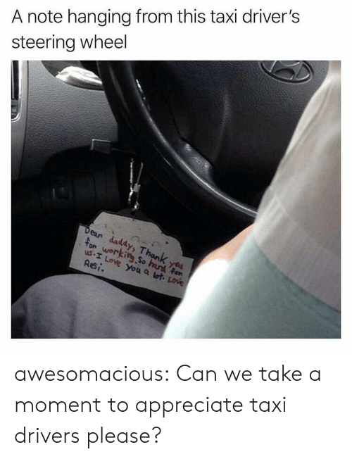 Love, Tumblr, and I Love You: A note hanging from this taxi driver's  steering wheel  ean daddy  us.I Love You Q awesomacious:  Can we take a moment to appreciate taxi drivers please?