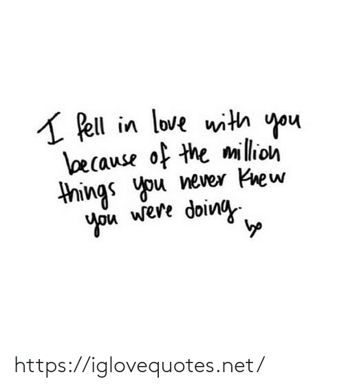 things: A Pell in love with you  because of the million  things you never Knew  you were doing https://iglovequotes.net/
