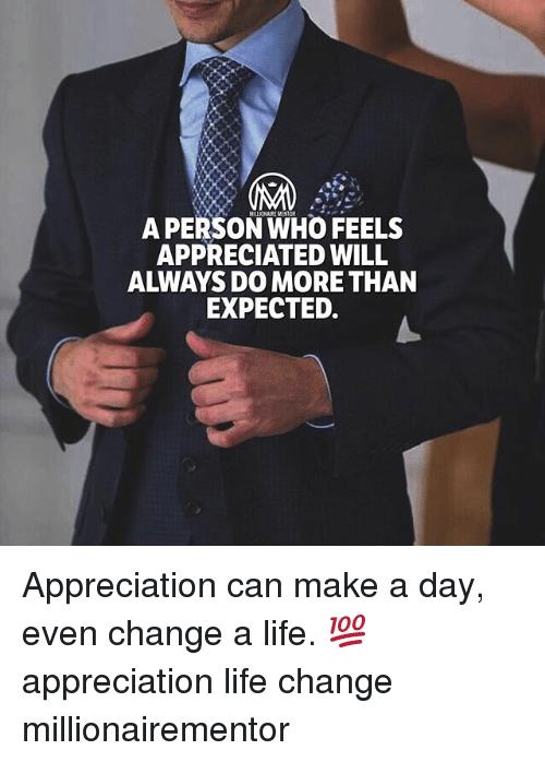 personals: A PERSON WHO FEELS  APPRECIATED WILL  ALWAYS DO MORE THAN  EXPECTED. Appreciation can make a day, even change a life. 💯 appreciation life change millionairementor