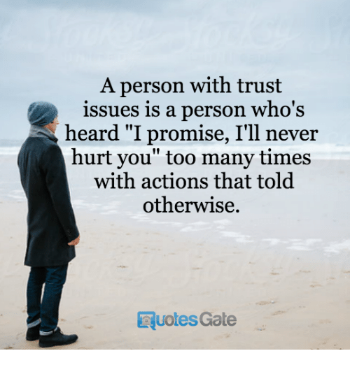 A Person With Trust Issues Is a Person Who\'s Heard I Promise ...