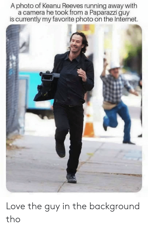 Internet, Love, and Camera: A photo of Keanu Reeves running away with  a camera he took from a Paparazzi guy  is currently my favorite photo on the Internet. Love the guy in the background tho