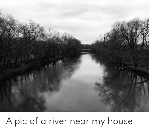 river: A pic of a river near my house