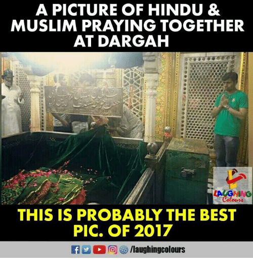 Muslim, Best, and Indianpeoplefacebook: A PICTURE OF HINDU &  MUSLIM PRAYING TOGETHER  AT DARGAH  THIS IS PROBABLY THE BEST  PIC, OF 2017  /laughingcolours