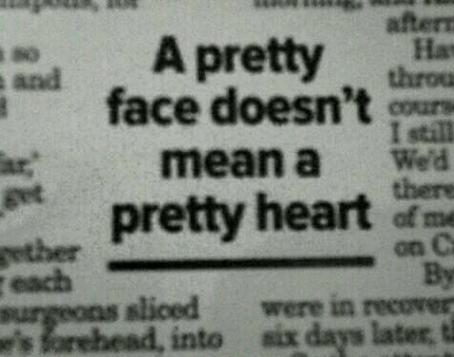 Heart, Mean, and Face: A pretty e  aftern  Ha  face doesn't ou  I still  mean a Wd  *t pretty heart  gether  each  surgeons sliced were in recover  es forehead, into six days later d