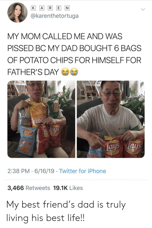 potato chips: A R E N  K  @karenthetortuga  MY MOM CALLED ME AND WAS  PISSED BC MY DAD BOUGHT 6 BAGS  OF POTATO CHIPS FOR HIMSELF FOR  FATHER'S DAY  way  Su  OTATO CHIP  AR & SOUR CREA N  GED  lays  Fl hile  mon  ightly Salted  ays ays  ighty Salted  Chile  CA  ar  min'Hot  2:38 PM 6/16/19 Twitter for iPhone  3,466 Retweets 19.1K Likes My best friend's dad is truly living his best life!!