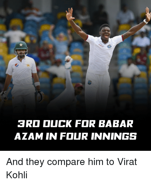 Memes, 🤖, and Virat Kohli: a Ra OUCK FOR BABAR  AZAM IN FOUR INNINGS And they compare him to Virat Kohli