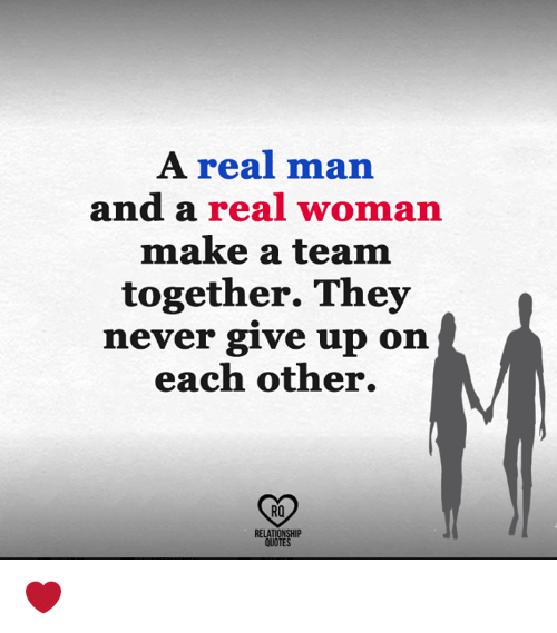 A Real Woman: A real man  and a real woman  make a team  together. They  nev  er give up on  each other.  RO  RELATIONSHIP  QUOTES ❤️