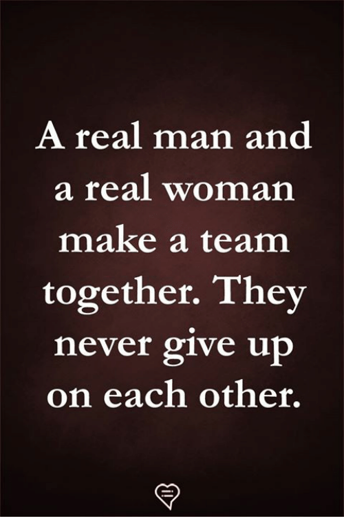 A Real Woman: A real man and  a real woman  make a team  together. They  never give up  on each other.